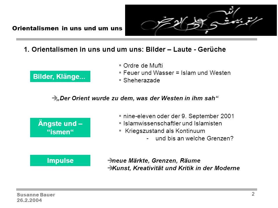 Susanne Bauer 26.2.2004 Orientalismen in uns und um uns 2 1.