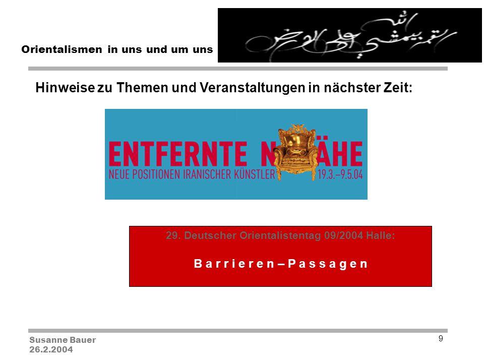 Susanne Bauer 26.2.2004 Orientalismen in uns und um uns 10 Literaturhinweise im Anhang