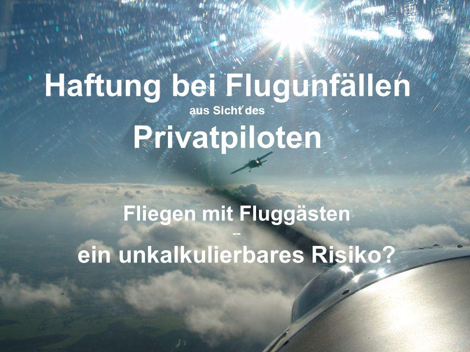 Rechtsgrundlagen •Die Haftung eines Piloten im Schadensfall ergibt sich aus den §§ 45 LuftVG, 823 ff.