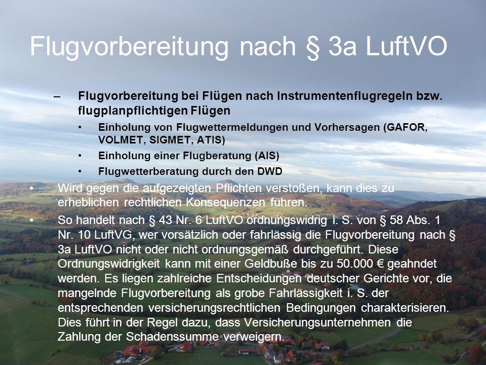 Flugvorbereitung nach § 3a LuftVO –Flugvorbereitung bei Flügen nach Instrumentenflugregeln bzw. flugplanpflichtigen Flügen •Einholung von Flugwetterme