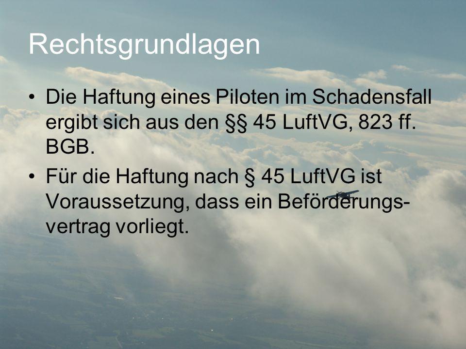 Rechtsgrundlagen •Die Haftung eines Piloten im Schadensfall ergibt sich aus den §§ 45 LuftVG, 823 ff. BGB. •Für die Haftung nach § 45 LuftVG ist Vorau