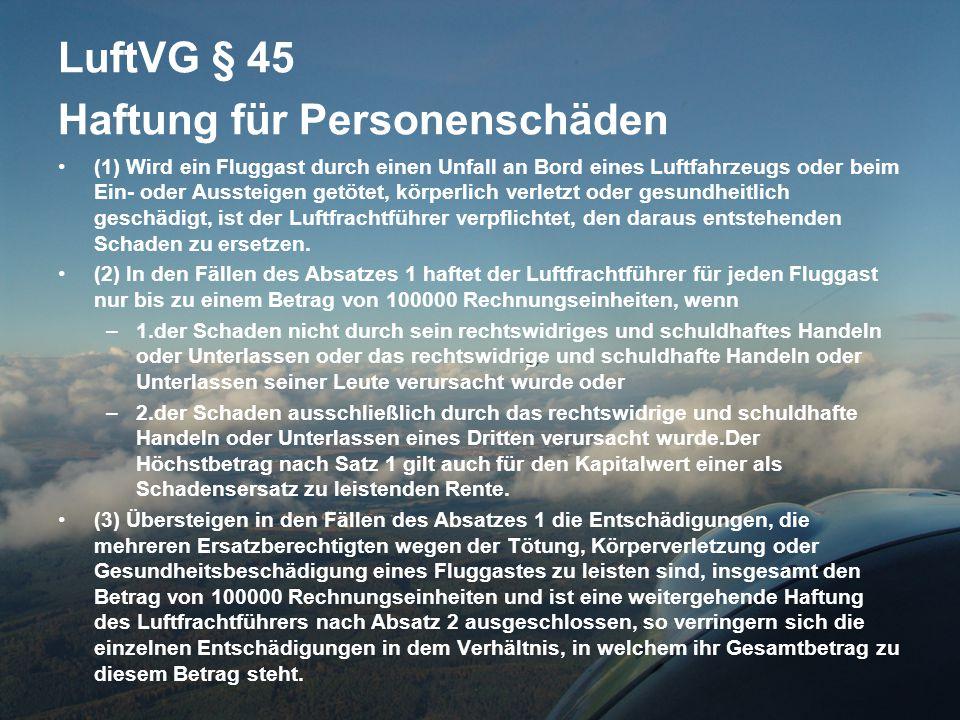 LuftVG § 45 Haftung für Personenschäden •(1) Wird ein Fluggast durch einen Unfall an Bord eines Luftfahrzeugs oder beim Ein- oder Aussteigen getötet,