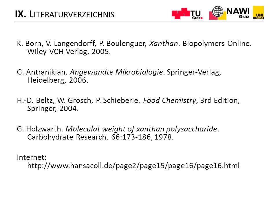 K. Born, V. Langendorff, P. Boulenguer, Xanthan. Biopolymers Online. Wiley-VCH Verlag, 2005. G. Antranikian. Angewandte Mikrobiologie. Springer-Verlag
