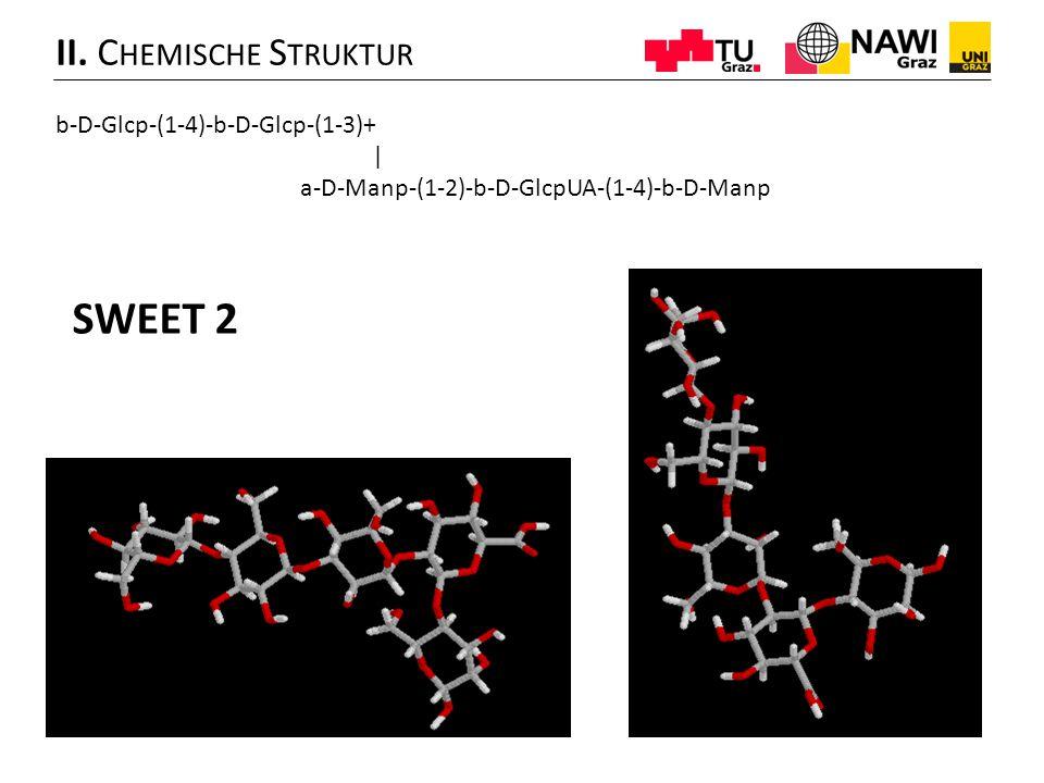 II. C HEMISCHE S TRUKTUR b-D-Glcp-(1-4)-b-D-Glcp-(1-3)+   a-D-Manp-(1-2)-b-D-GlcpUA-(1-4)-b-D-Manp SWEET 2
