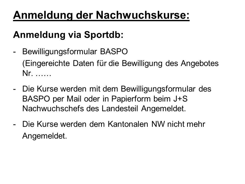 Anmeldung der Nachwuchskurse: Anmeldung via Sportdb: -Bewilligungsformular BASPO (Eingereichte Daten für die Bewilligung des Angebotes Nr. …… -Die Kur