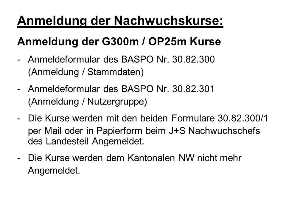 Anmeldung der Nachwuchskurse: Anmeldung der G300m / OP25m Kurse -Anmeldeformular des BASPO Nr. 30.82.300 (Anmeldung / Stammdaten) -Anmeldeformular des