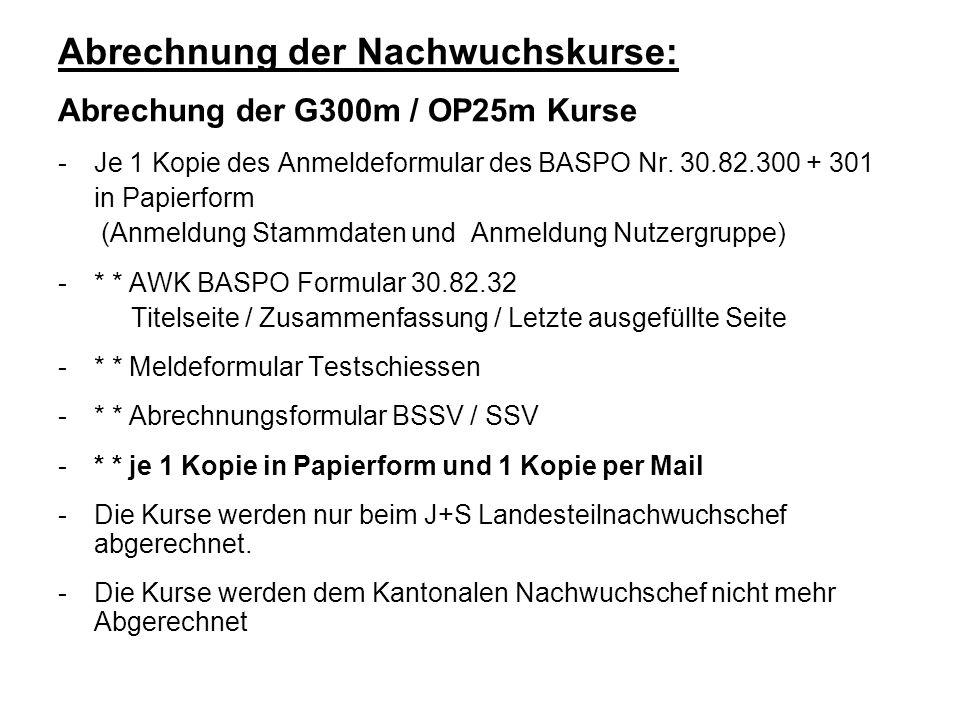 Abrechnung der Nachwuchskurse: Abrechung der G300m / OP25m Kurse -Je 1 Kopie des Anmeldeformular des BASPO Nr. 30.82.300 + 301 in Papierform (Anmeldun