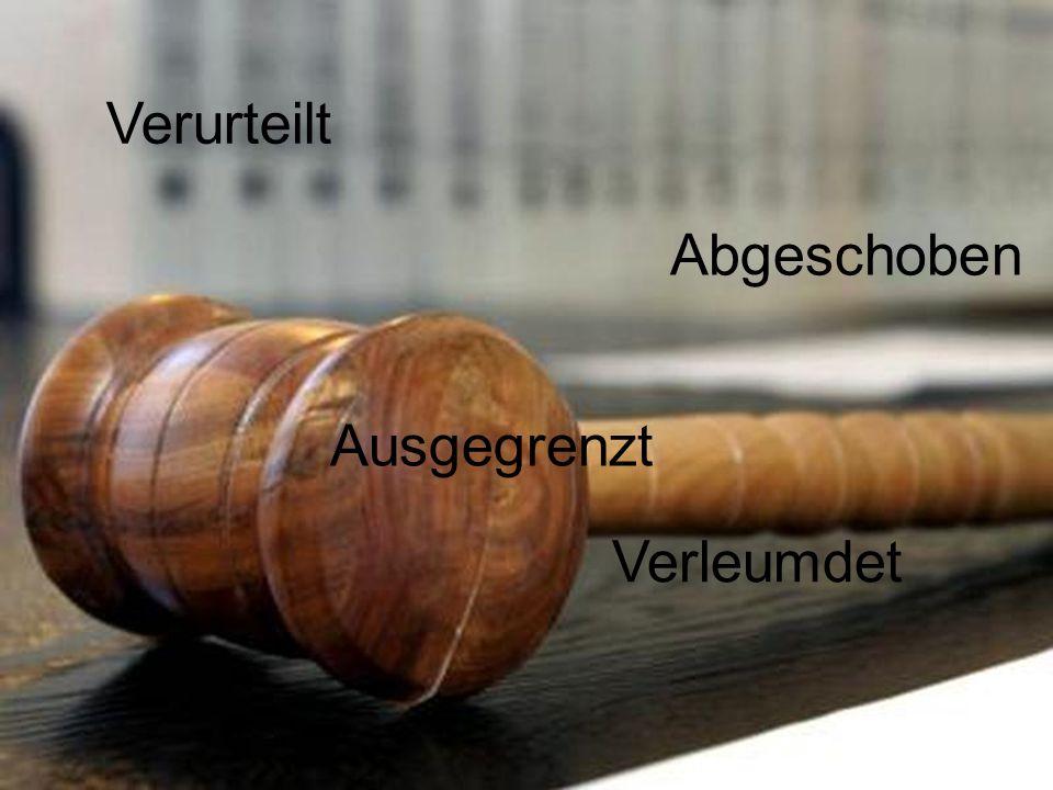 , Verurteilt Abgeschoben Ausgegrenzt Verleumdet