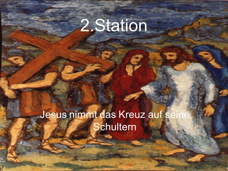 2.Station Jesus nimmt das Kreuz auf seine Schultern