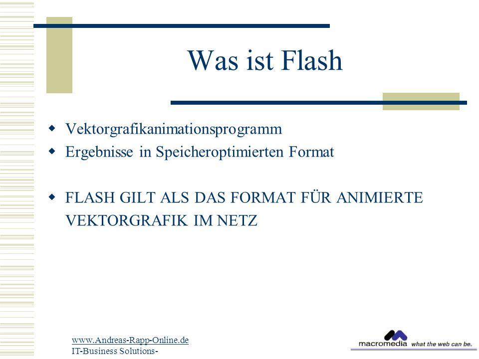 Was ist Flash  Vektorgrafikanimationsprogramm  Ergebnisse in Speicheroptimierten Format  FLASH GILT ALS DAS FORMAT FÜR ANIMIERTE VEKTORGRAFIK IM NETZ www.Andreas-Rapp-Online.de IT-Business Solutions-