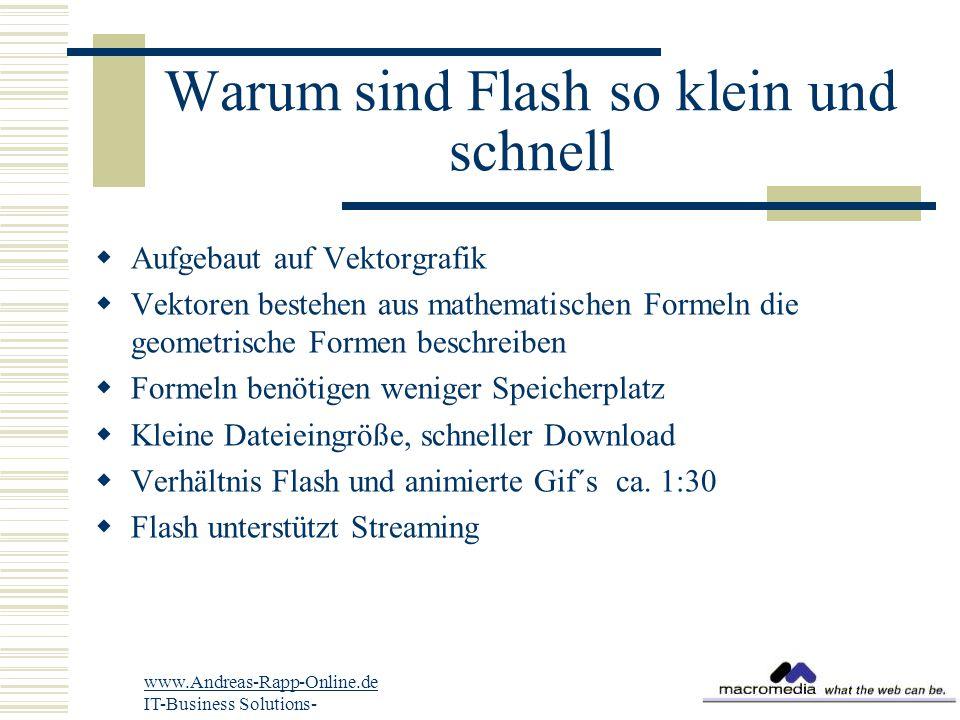 Warum sind Flash so klein und schnell  Aufgebaut auf Vektorgrafik  Vektoren bestehen aus mathematischen Formeln die geometrische Formen beschreiben  Formeln benötigen weniger Speicherplatz  Kleine Dateieingröße, schneller Download  Verhältnis Flash und animierte Gif´s ca.