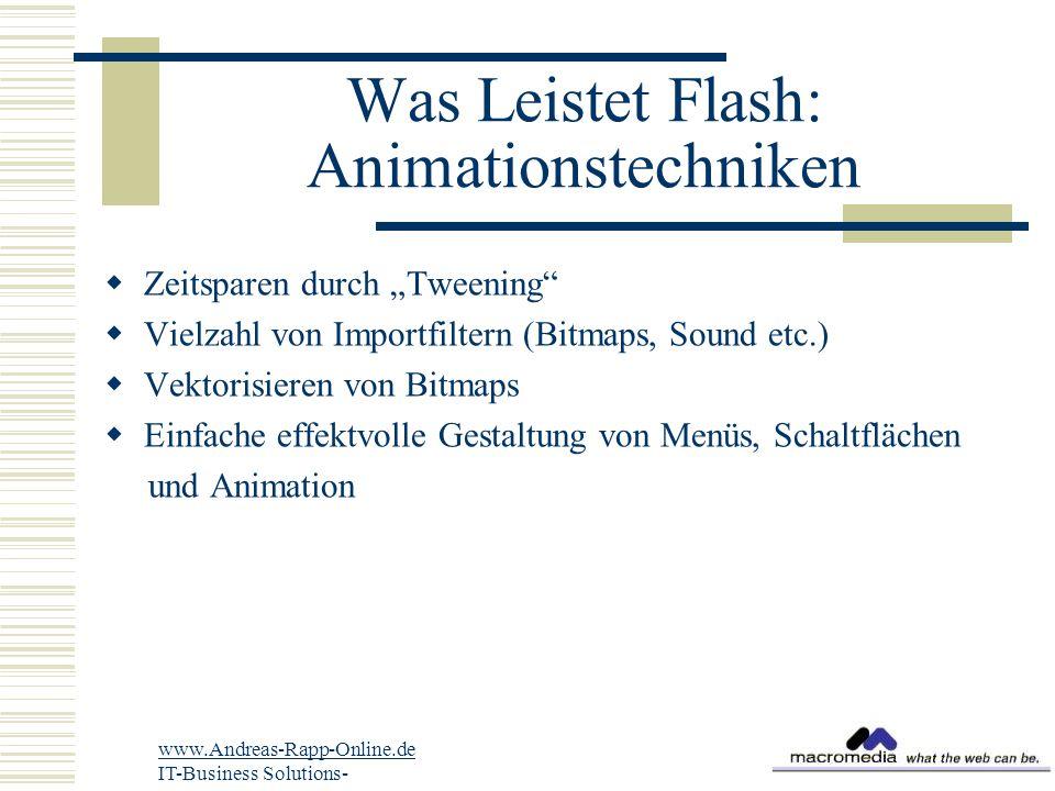 """Was Leistet Flash: Animationstechniken  Zeitsparen durch """"Tweening  Vielzahl von Importfiltern (Bitmaps, Sound etc.)  Vektorisieren von Bitmaps  Einfache effektvolle Gestaltung von Menüs, Schaltflächen und Animation www.Andreas-Rapp-Online.de IT-Business Solutions-"""