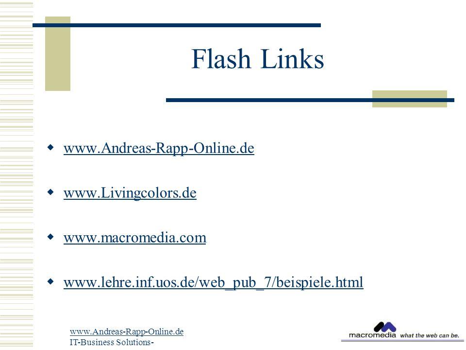 Flash Links  www.Andreas-Rapp-Online.de www.Andreas-Rapp-Online.de  www.Livingcolors.de www.Livingcolors.de  www.macromedia.com www.macromedia.com  www.lehre.inf.uos.de/web_pub_7/beispiele.html www.lehre.inf.uos.de/web_pub_7/beispiele.html www.Andreas-Rapp-Online.de IT-Business Solutions-