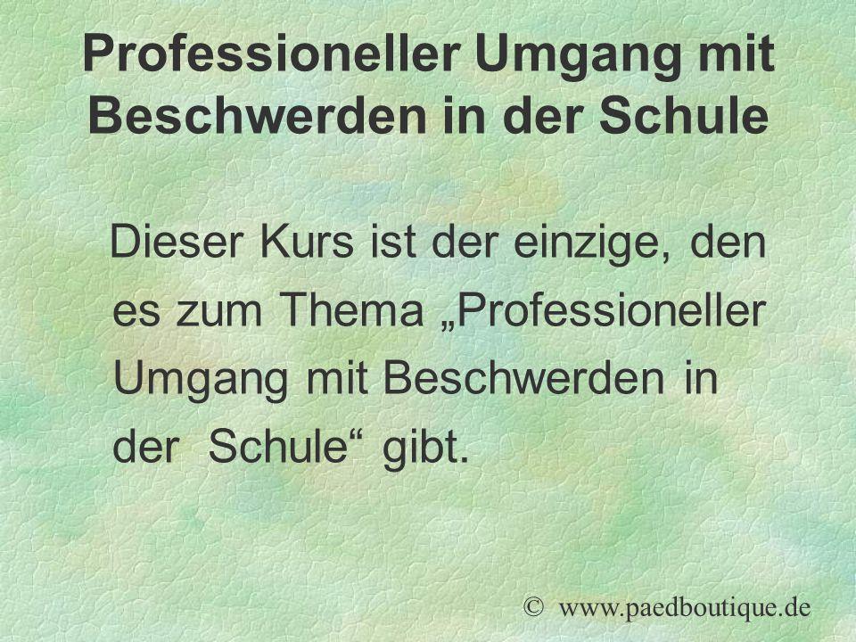 """Dieser Kurs ist der einzige, den es zum Thema """"Professioneller Umgang mit Beschwerden in der Schule"""" gibt. © www.paedboutique.de Professioneller Umgan"""