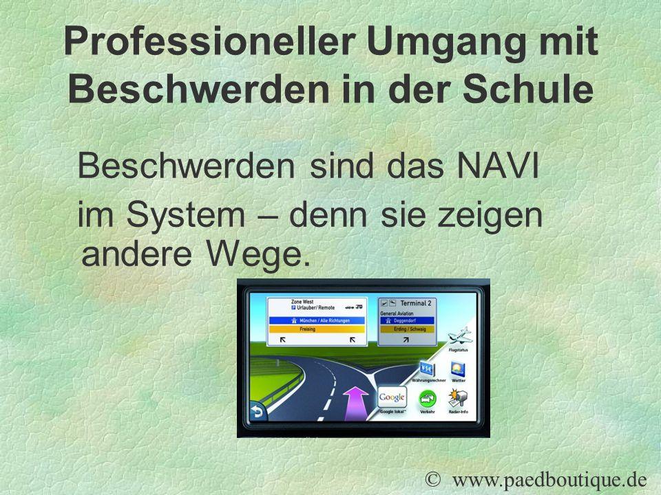 Beschwerden sind das NAVI im System – denn sie zeigen andere Wege. © www.paedboutique.de Professioneller Umgang mit Beschwerden in der Schule