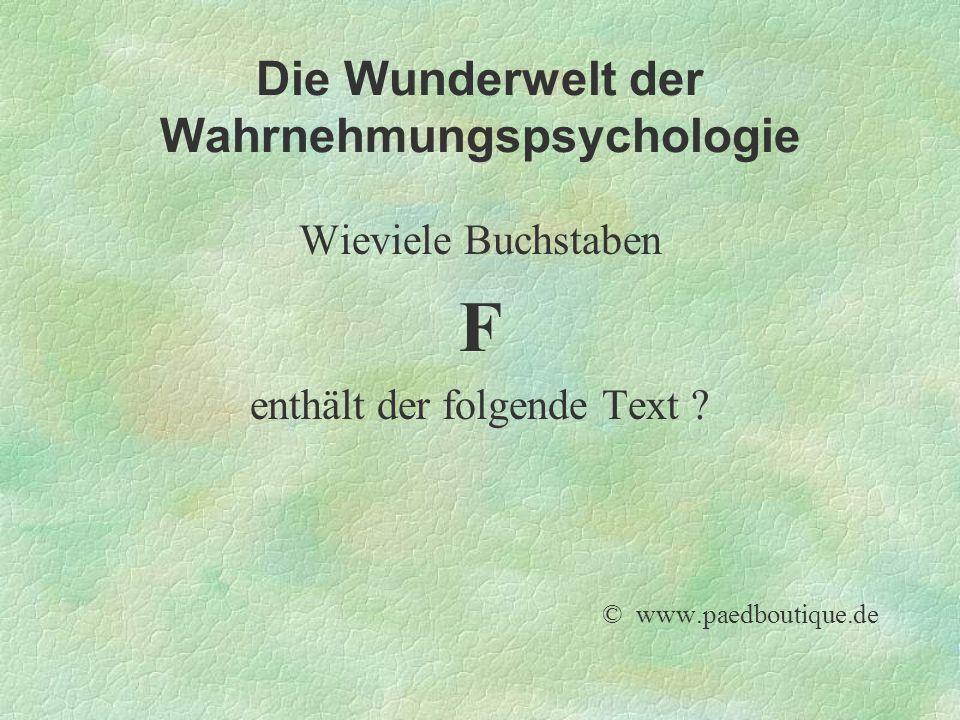 Die Wunderwelt der Wahrnehmungspsychologie Wieviele Buchstaben F enthält der folgende Text .