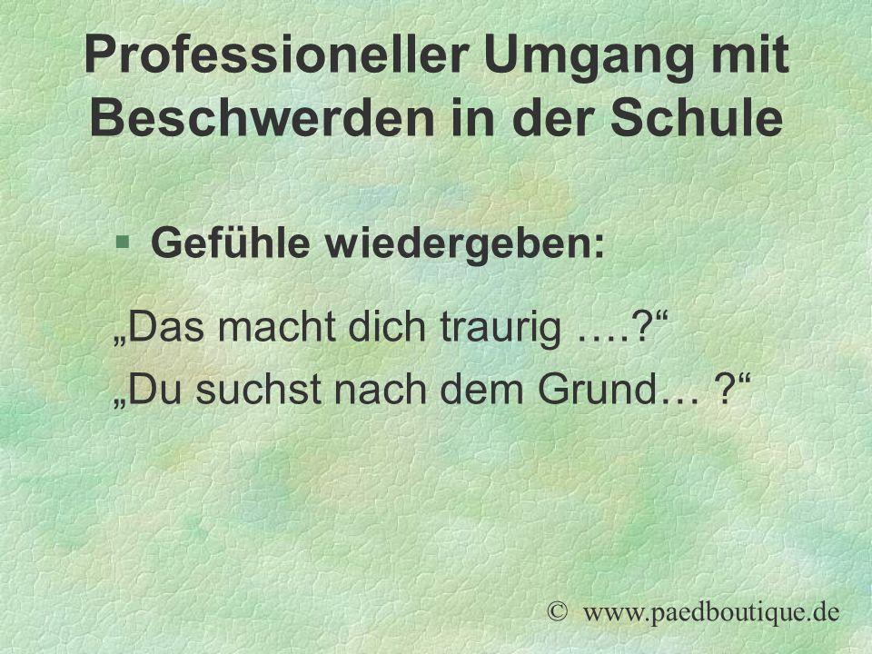 """§Gefühle wiedergeben: """"Das macht dich traurig ….? """"Du suchst nach dem Grund… ? © www.paedboutique.de Professioneller Umgang mit Beschwerden in der Schule"""