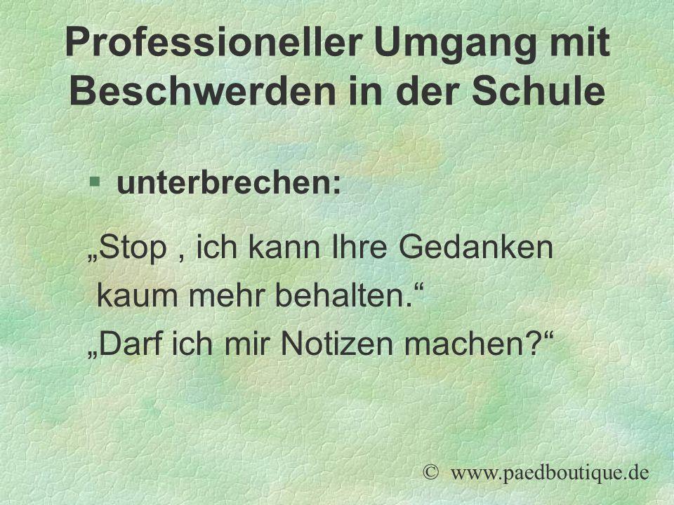 """§unterbrechen: """"Stop, ich kann Ihre Gedanken kaum mehr behalten. """"Darf ich mir Notizen machen? © www.paedboutique.de Professioneller Umgang mit Beschwerden in der Schule"""