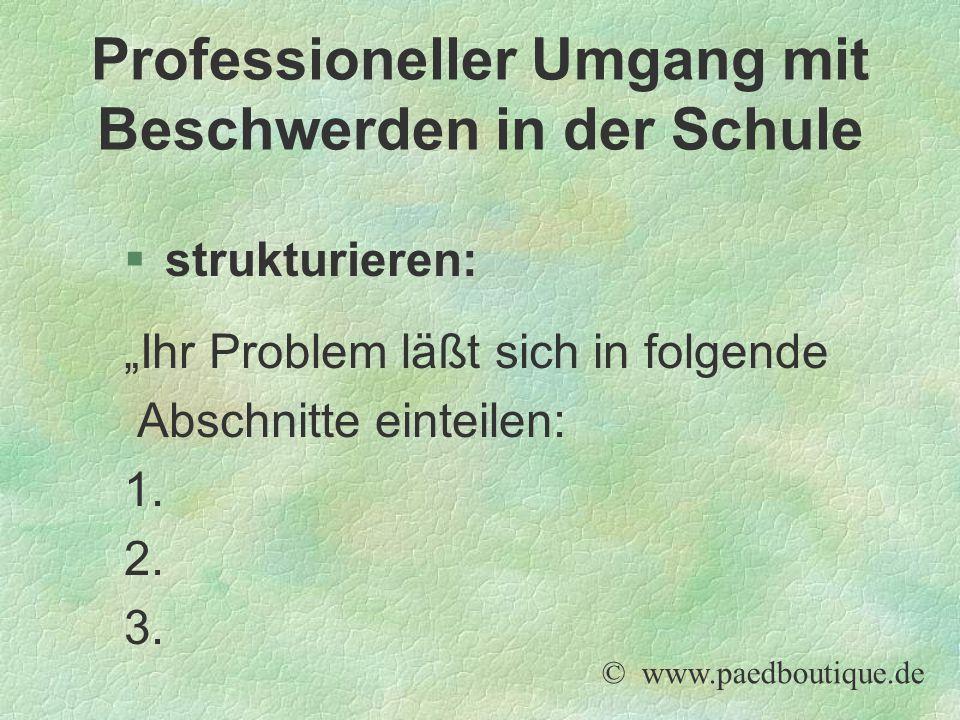 """§strukturieren: """"Ihr Problem läßt sich in folgende Abschnitte einteilen: 1. 2. 3. © www.paedboutique.de Professioneller Umgang mit Beschwerden in der"""