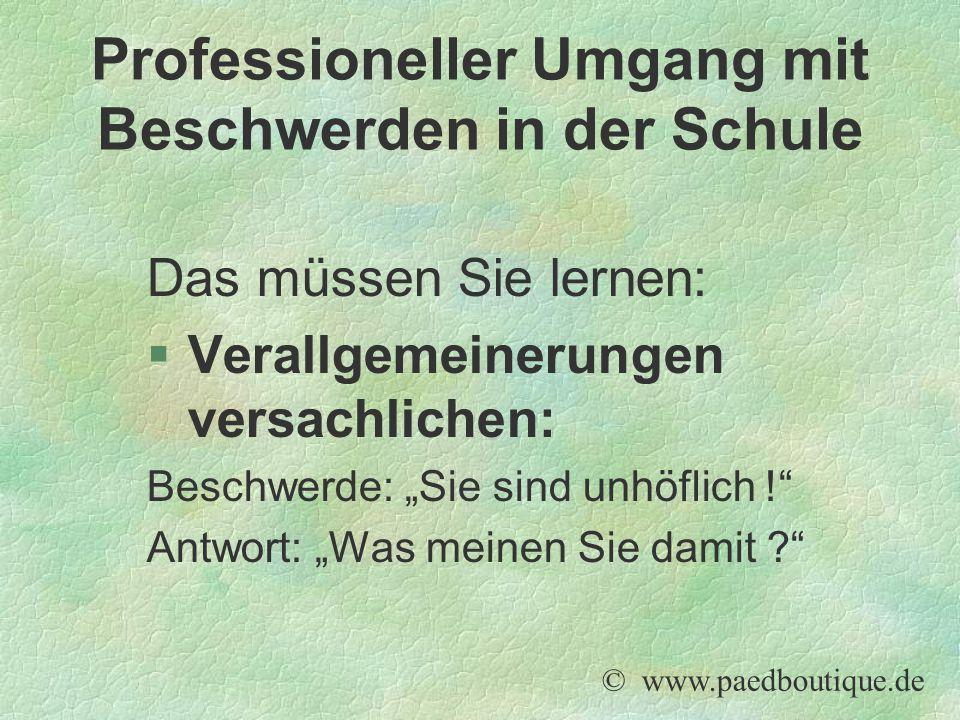 """Das müssen Sie lernen: §Verallgemeinerungen versachlichen: Beschwerde: """"Sie sind unhöflich !"""" Antwort: """"Was meinen Sie damit ?"""" © www.paedboutique.de"""