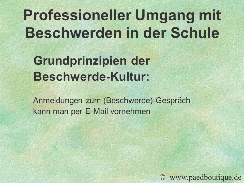 Grundprinzipien der Beschwerde-Kultur: Anmeldungen zum (Beschwerde)-Gespräch kann man per E-Mail vornehmen © www.paedboutique.de Professioneller Umgang mit Beschwerden in der Schule