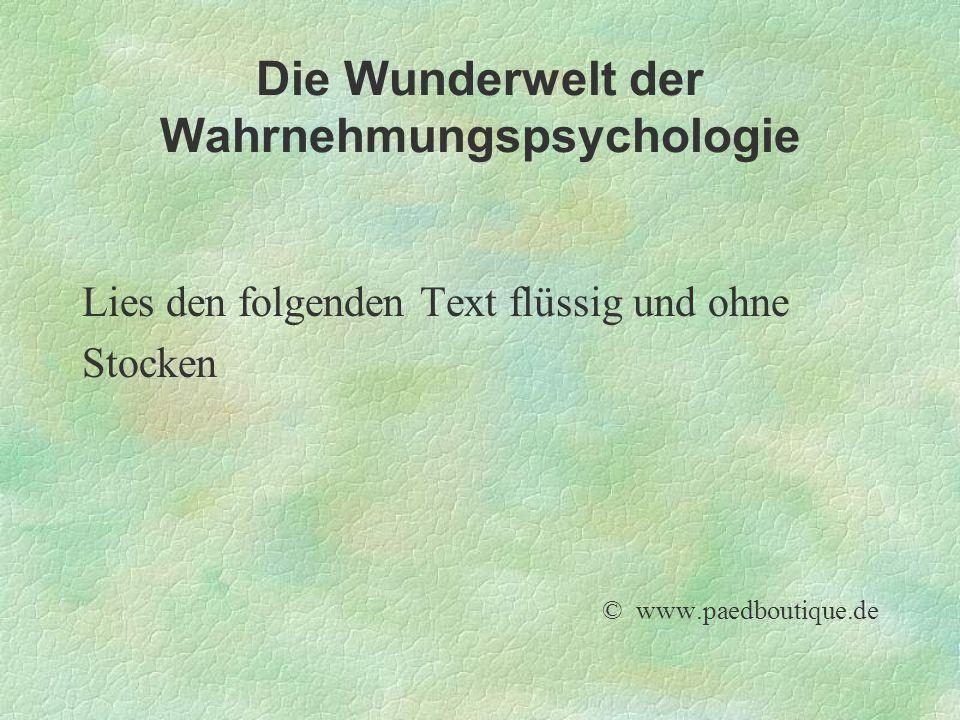 Die Wunderwelt der Wahrnehmungspsychologie Lies den folgenden Text flüssig und ohne Stocken © www.paedboutique.de