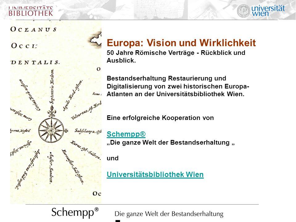 Europa: Vision und Wirklichkeit 50 Jahre Römische Verträge - Rückblick und Ausblick. Bestandserhaltung Restaurierung und Digitalisierung von zwei hist