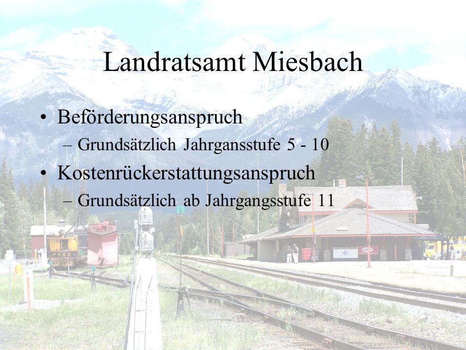 Landratsamt Miesbach •Beförderungsanspruch –Grundsätzlich Jahrgansstufe 5 - 10 •Kostenrückerstattungsanspruch –Grundsätzlich ab Jahrgangsstufe 11