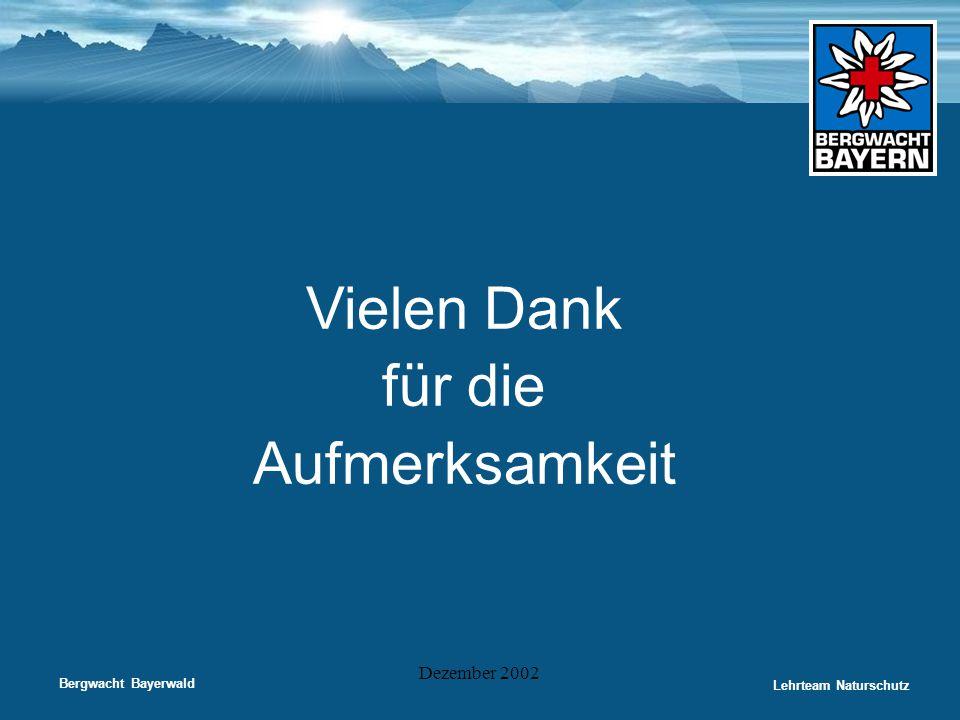 Bergwacht Bayerwald Lehrteam Naturschutz Dezember 2002 Vielen Dank für die Aufmerksamkeit