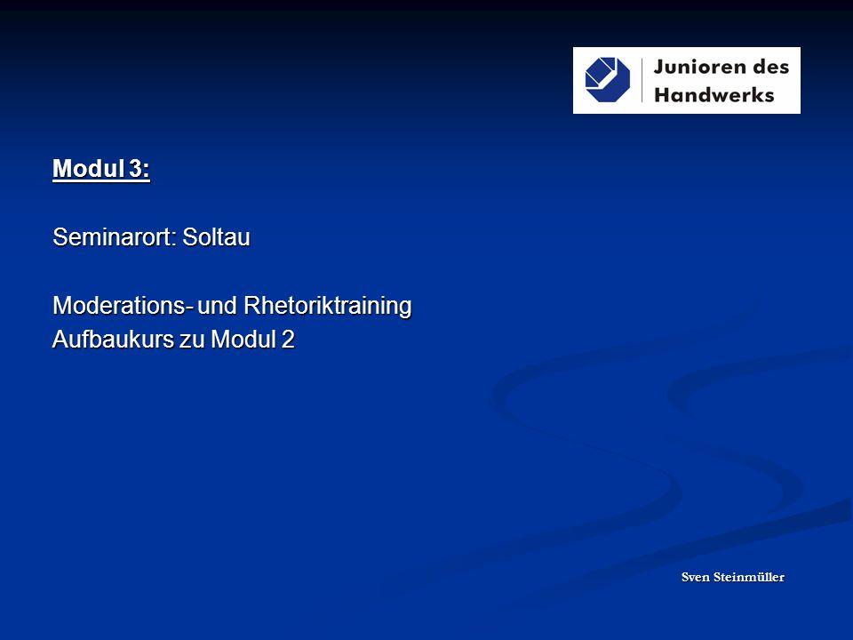 Modul 3: Seminarort: Soltau Moderations- und Rhetoriktraining Aufbaukurs zu Modul 2 Sven Steinmüller
