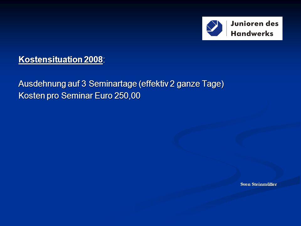 Kostensituation 2008: Ausdehnung auf 3 Seminartage (effektiv 2 ganze Tage) Kosten pro Seminar Euro 250,00 Sven Steinmüller