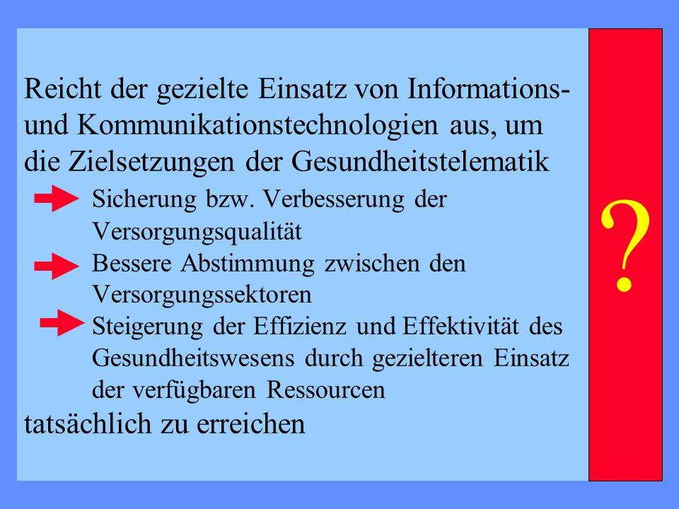 Reicht der gezielte Einsatz von Informations- und Kommunikationstechnologien aus, um die Zielsetzungen der Gesundheitstelematik Sicherung bzw.