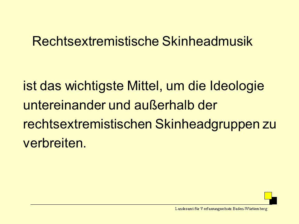 Rechtsextremistische Skinheadmusik ist das wichtigste Mittel, um die Ideologie untereinander und außerhalb der rechtsextremistischen Skinheadgruppen z
