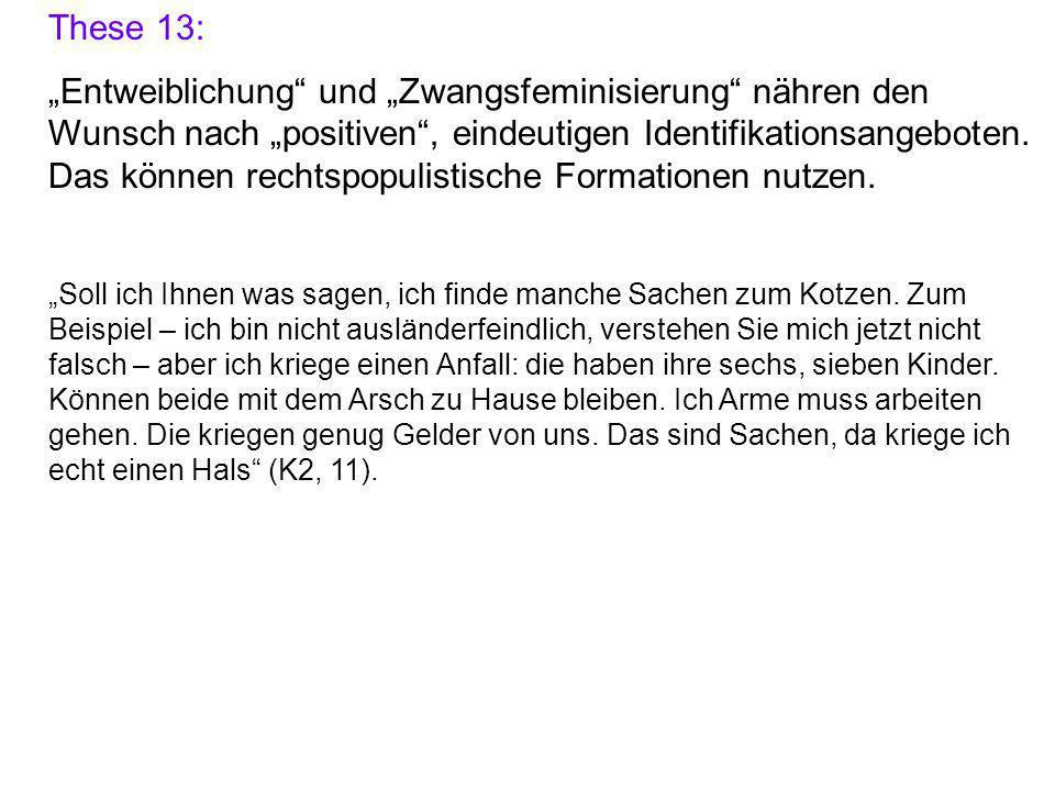 """These 13: """"Entweiblichung und """"Zwangsfeminisierung nähren den Wunsch nach """"positiven , eindeutigen Identifikationsangeboten."""
