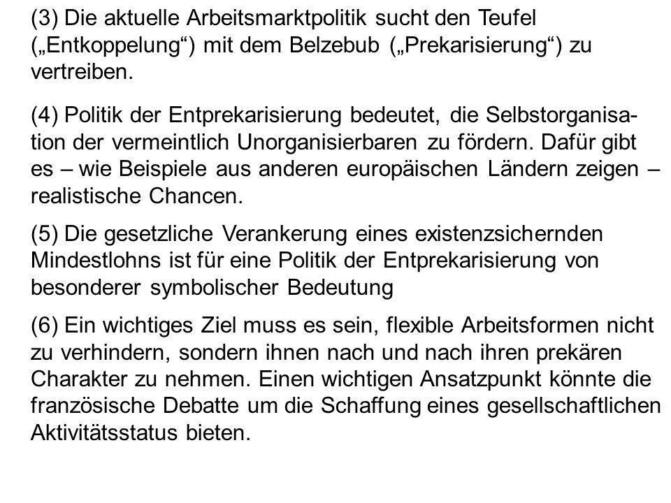 """(3) Die aktuelle Arbeitsmarktpolitik sucht den Teufel (""""Entkoppelung ) mit dem Belzebub (""""Prekarisierung ) zu vertreiben."""