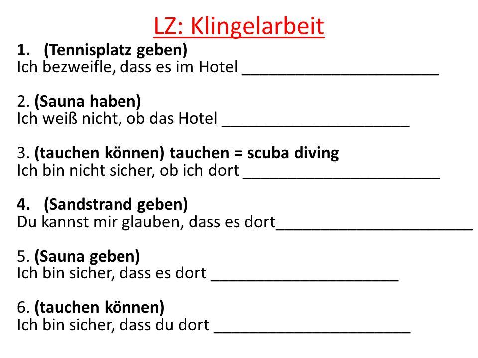 LZ: Klingelarbeit 1.(Tennisplatz geben) Ich bezweifle, dass es im Hotel ______________________ 2.