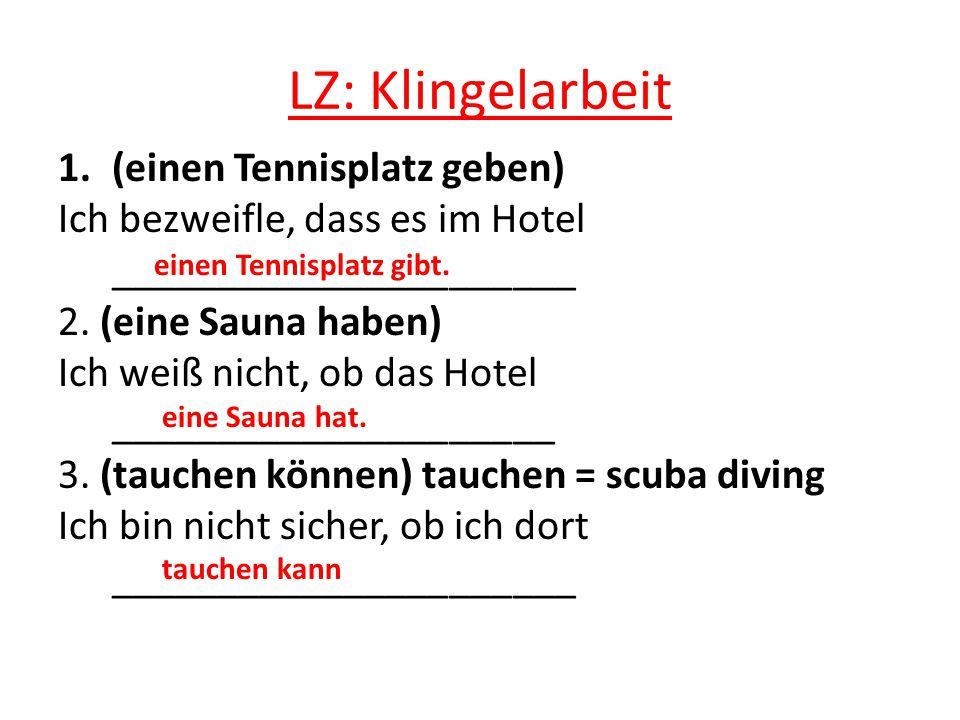 LZ: Klingelarbeit 1.(einen Tennisplatz geben) Ich bezweifle, dass es im Hotel ______________________ 2.