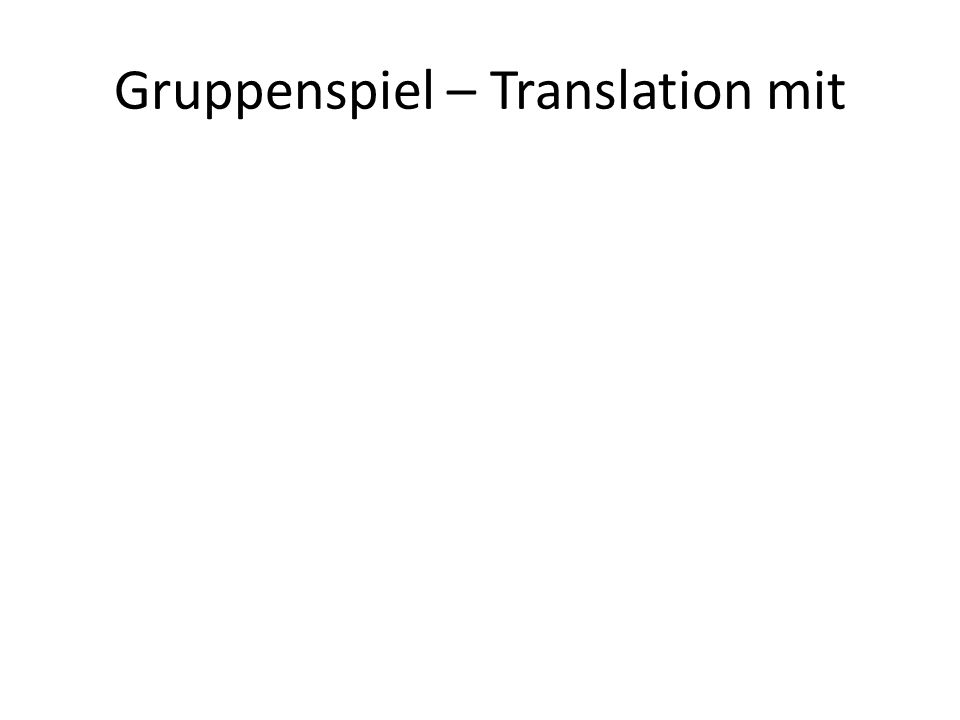 Gruppenspiel – Translation mit