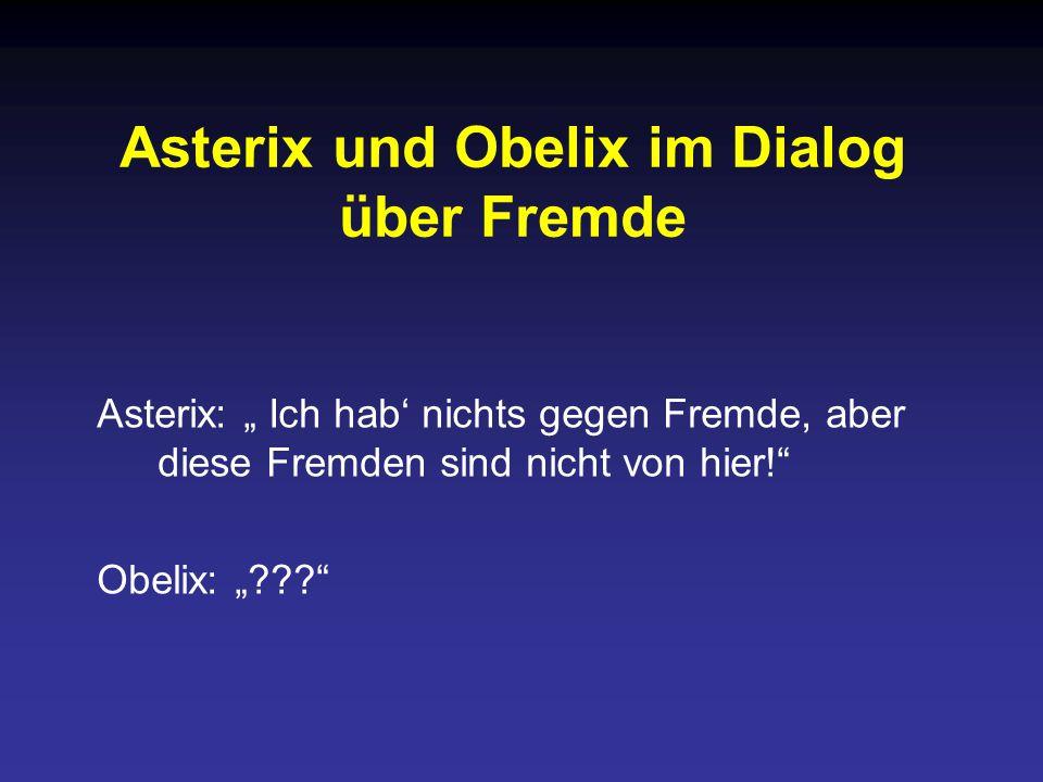 """Asterix und Obelix im Dialog über Fremde Asterix: """" Ich hab' nichts gegen Fremde, aber diese Fremden sind nicht von hier! Obelix: """"???"""