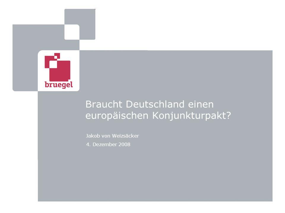 Braucht Deutschland einen europäischen Konjunkturpakt Jakob von Weizsäcker 4. Dezember 2008