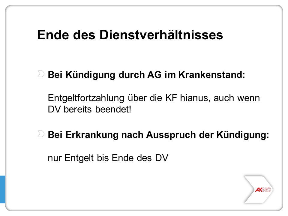 Ende des Dienstverhältnisses Bei Kündigung durch AG im Krankenstand: Entgeltfortzahlung über die KF hianus, auch wenn DV bereits beendet! Bei Erkranku