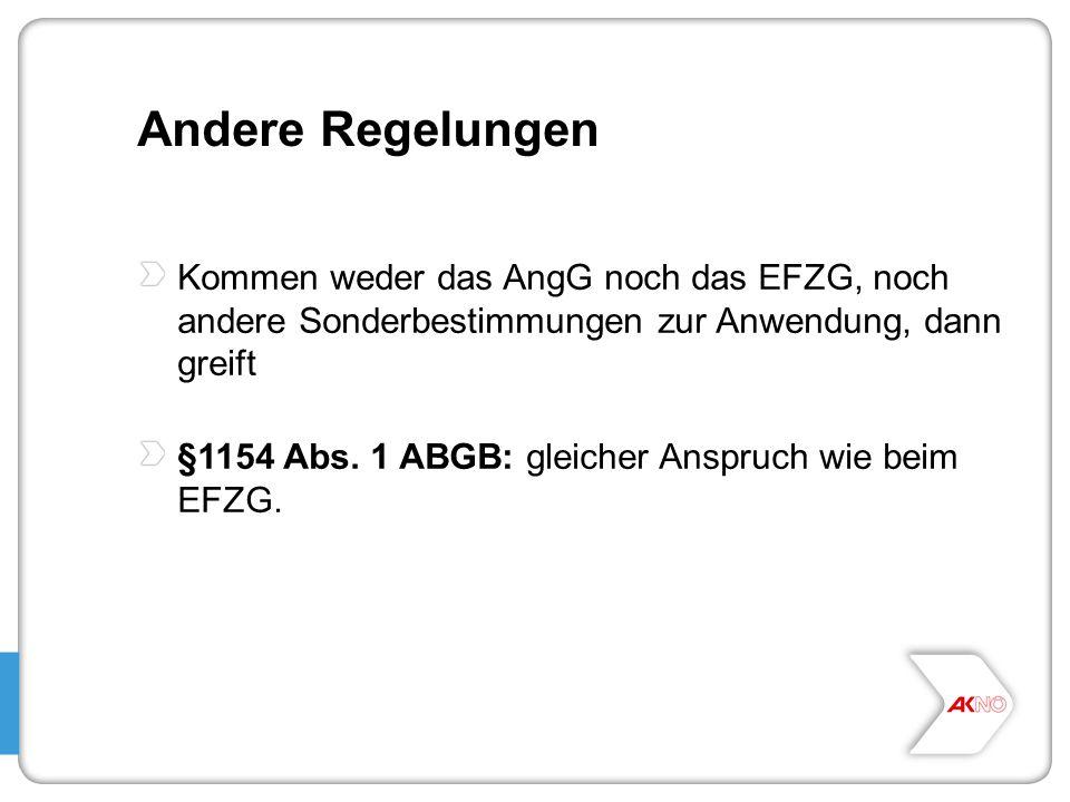 Andere Regelungen Kommen weder das AngG noch das EFZG, noch andere Sonderbestimmungen zur Anwendung, dann greift §1154 Abs. 1 ABGB: gleicher Anspruch