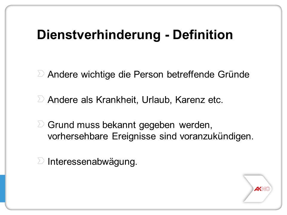Dienstverhinderung - Definition Andere wichtige die Person betreffende Gründe Andere als Krankheit, Urlaub, Karenz etc. Grund muss bekannt gegeben wer