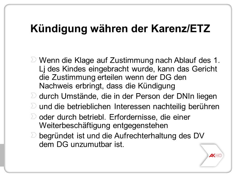 Kündigung währen der Karenz/ETZ Wenn die Klage auf Zustimmung nach Ablauf des 1. Lj des Kindes eingebracht wurde, kann das Gericht die Zustimmung erte