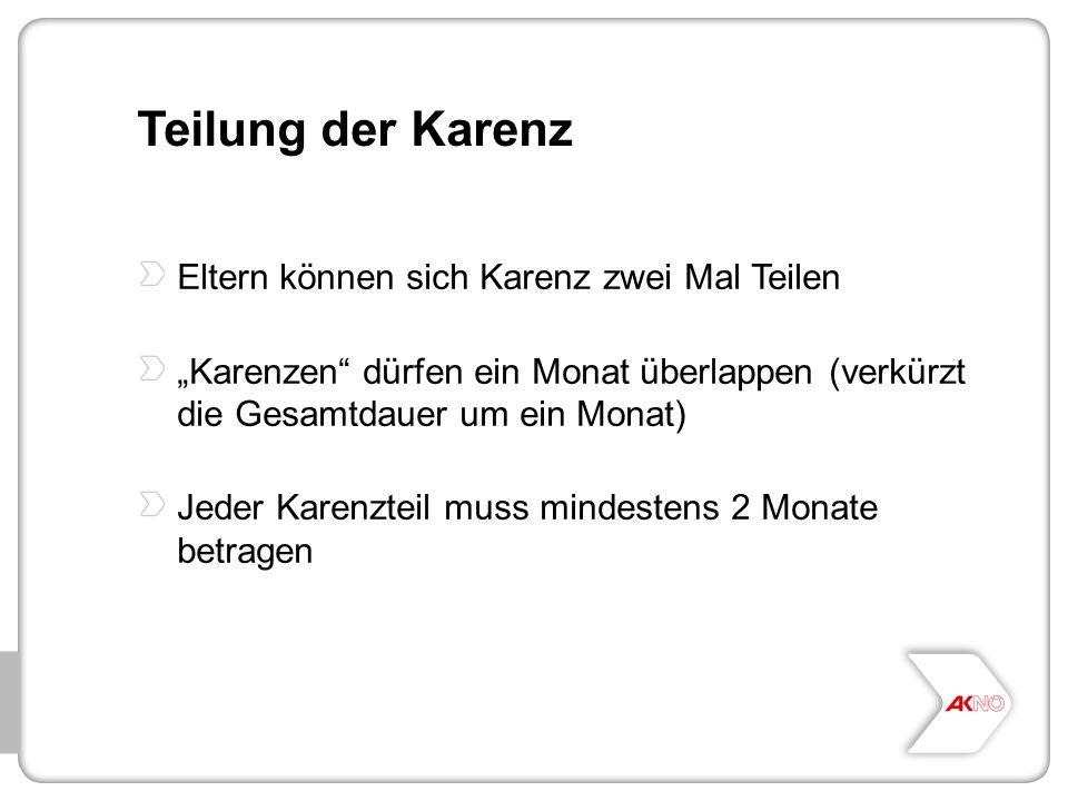 """Teilung der Karenz Eltern können sich Karenz zwei Mal Teilen """"Karenzen"""" dürfen ein Monat überlappen (verkürzt die Gesamtdauer um ein Monat) Jeder Kare"""