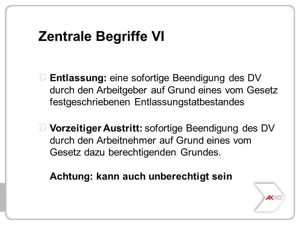 Zentrale Begriffe VI Entlassung: eine sofortige Beendigung des DV durch den Arbeitgeber auf Grund eines vom Gesetz festgeschriebenen Entlassungstatbes