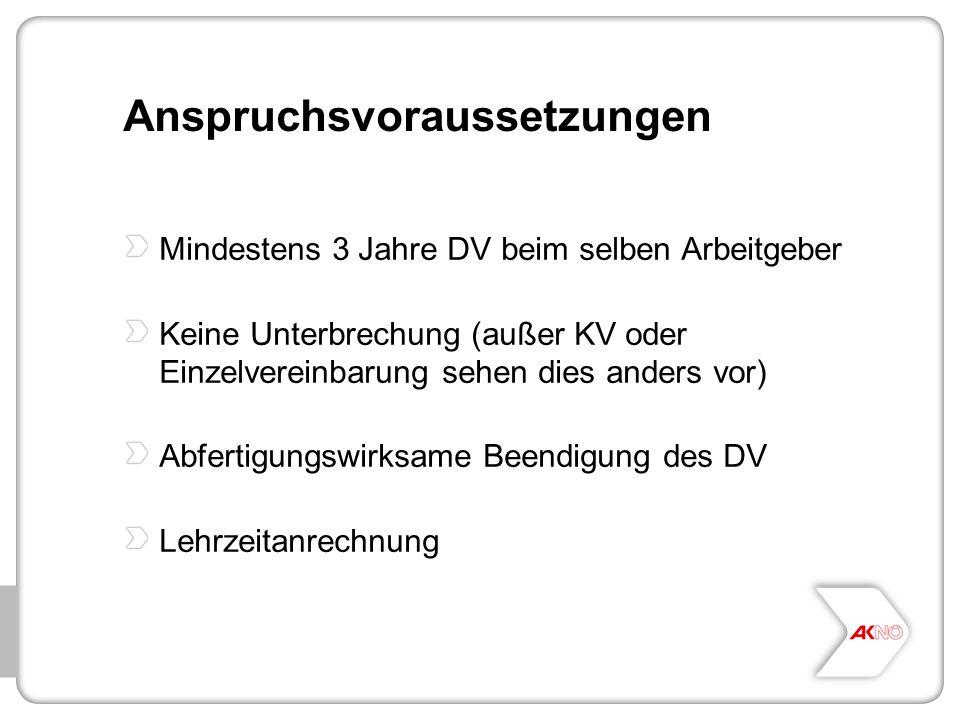 Anspruchsvoraussetzungen Mindestens 3 Jahre DV beim selben Arbeitgeber Keine Unterbrechung (außer KV oder Einzelvereinbarung sehen dies anders vor) Ab