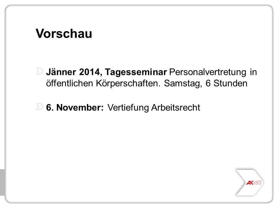 Vorschau Jänner 2014, Tagesseminar Personalvertretung in öffentlichen Körperschaften. Samstag, 6 Stunden 6. November: Vertiefung Arbeitsrecht