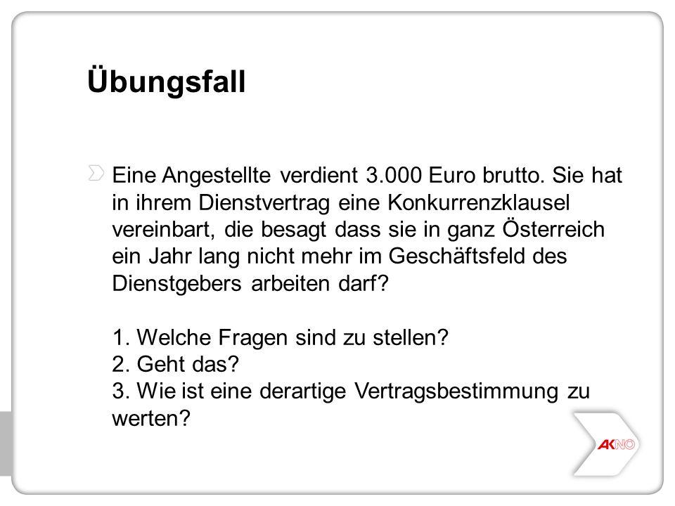Übungsfall Eine Angestellte verdient 3.000 Euro brutto. Sie hat in ihrem Dienstvertrag eine Konkurrenzklausel vereinbart, die besagt dass sie in ganz