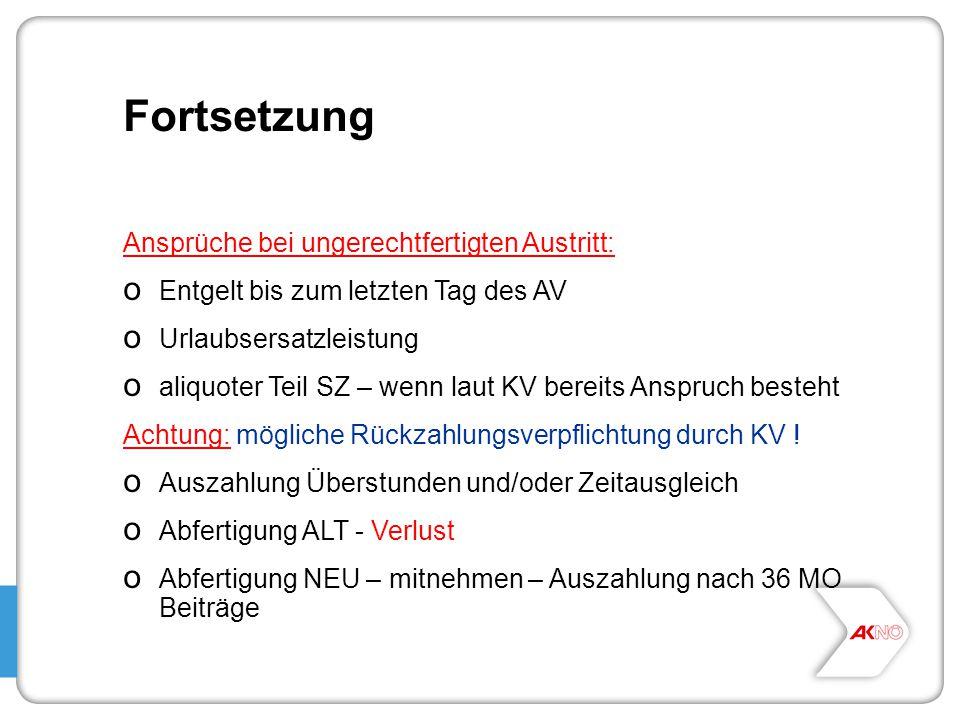 Fortsetzung Ansprüche bei ungerechtfertigten Austritt: o Entgelt bis zum letzten Tag des AV o Urlaubsersatzleistung o aliquoter Teil SZ – wenn laut KV